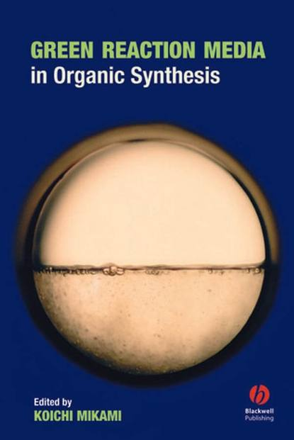 Группа авторов Green Reaction Media in Organic Synthesis walter leitner green solvents supercritical solvents