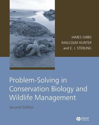 Malcolm L. Hunter, Jr. Problem-Solving in Conservation Biology and Wildlife Management willis katherine j key topics in conservation biology 2 isbn 9781118520192