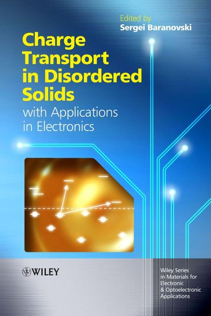 Sergei Baranovski Charge Transport in Disordered Solids with Applications in Electronics electronic processes in solids