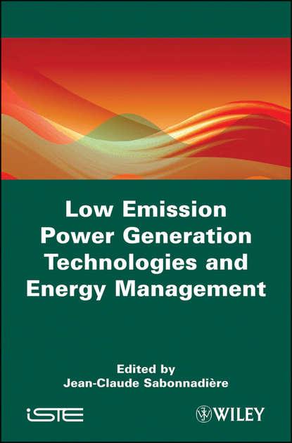 Jean-Claude Sabonnadière Low Emission Power Generation Technologies and Energy Management mehmet sankir hyrdogen storage and technologies