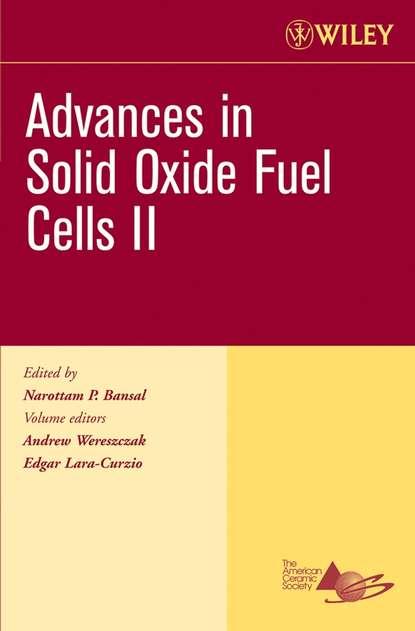 Фото - Edgar Lara-Curzio Advances in Solid Oxide Fuel Cells II группа авторов advances in solid oxide fuel cells and electronic ceramics ii
