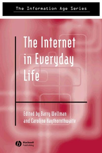 Barry Wellman The Internet in Everyday Life william de witt hyde abba father or the religion of everyday life