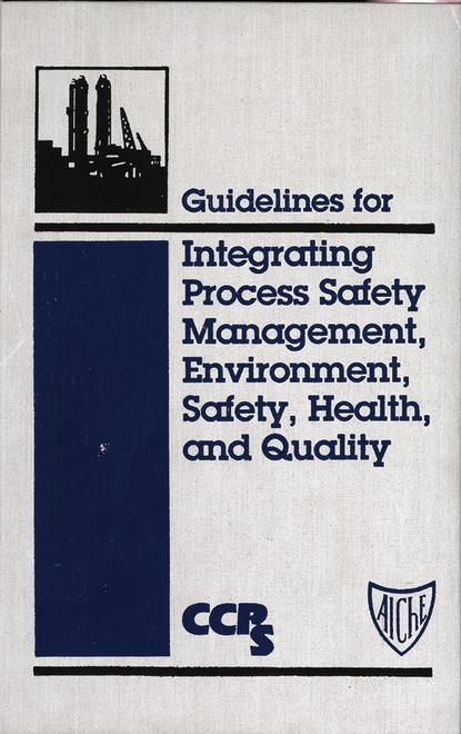 CCPS (Center for Chemical Process Safety) Guidelines for Integrating Process Safety Management, Environment, Safety, Health, and Quality oscar mmbali empowering the community for effective environment management