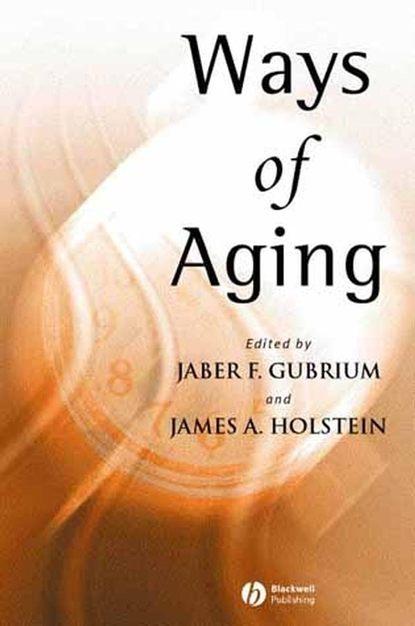 Jaber Gubrium F. Ways of Aging ways of becoming