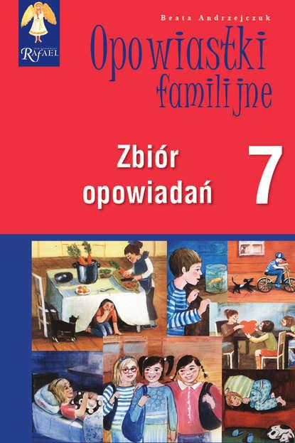 Beata Andrzejczuk Opowiastki familijne (7) - zbiór opowiadań beata andrzejczuk opowiastki familijne 1 zbiór opowiadań
