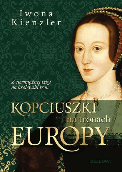 Iwona Kienzler Kopciuszki na tronach Europy iwona kienzler polki na tronach europy