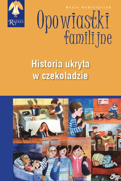 Beata Andrzejczuk Historia ukryta w czekoladzie Seia: Opowiastki Familijne beata andrzejczuk opowiastki familijne 1 zbiór opowiadań