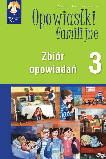 Beata Andrzejczuk Opowiastki familijne (3) - zbiór opowiadań beata andrzejczuk opowiastki familijne 1 zbiór opowiadań