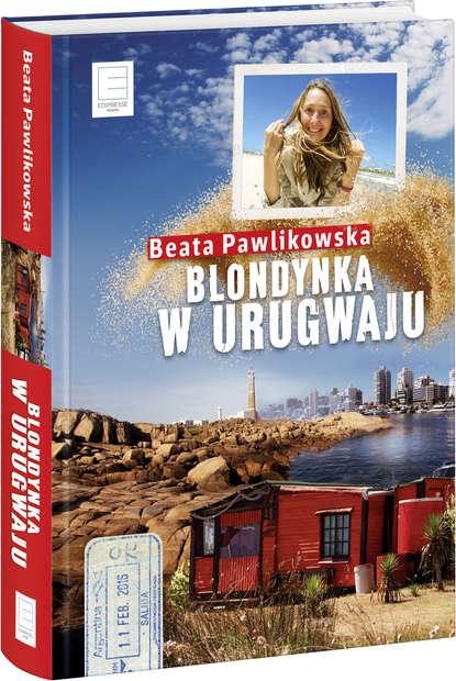 Фото - Beata Pawlikowska Blondynka w Urugwaju beata pawlikowska blondynka w japonii