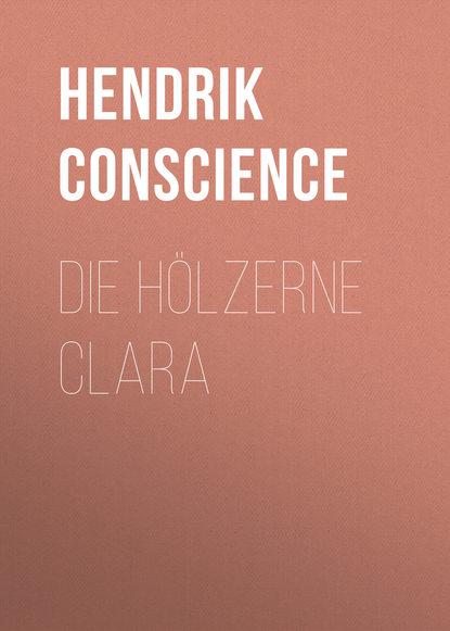 Фото - Hendrik Conscience Die hölzerne Clara toomas hendrik ilves omal häälel