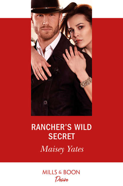 Maisey Yates Rancher's Wild Secret a roux of revenge