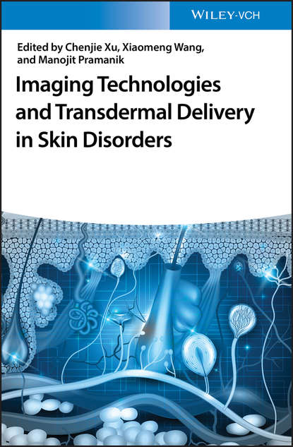 Фото - Chenjie Xu Imaging Technologies and Transdermal Delivery in Skin Disorders li chun drug delivery applications of noninvasive imaging validation from biodistribution to sites of action