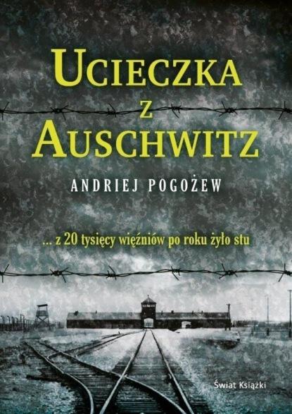 Фото - Andriej Pogożew Ucieczka z Auschwitz andriej pogożew ucieczka z auschwitz