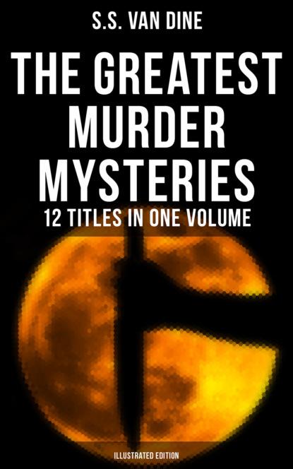 Фото - S.S. Van Dine The Greatest Murder Mysteries of S. S. Van Dine - 12 Titles in One Volume (Illustrated Edition) claudia bishop steak in murder