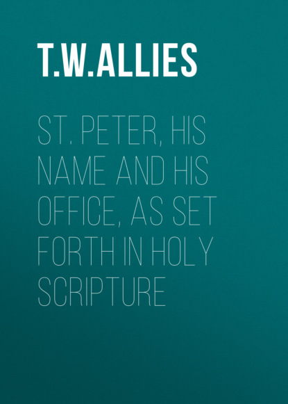 T. W. Allies St. Peter, His Name and His Office, as Set Forth in Holy Scripture t w allies the holy see and the wandering of the nations from st leo i to st gregory i