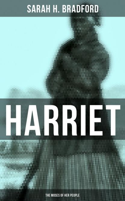 Sarah H. Bradford Harriet: The Moses of Her People недорого