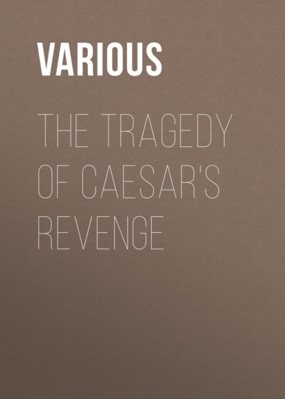 Various The Tragedy Of Caesar's Revenge various four revenge tragedies the spanish tragedy the revenger s tragedy the revenge of bussy d ambois and the atheist s tragedy