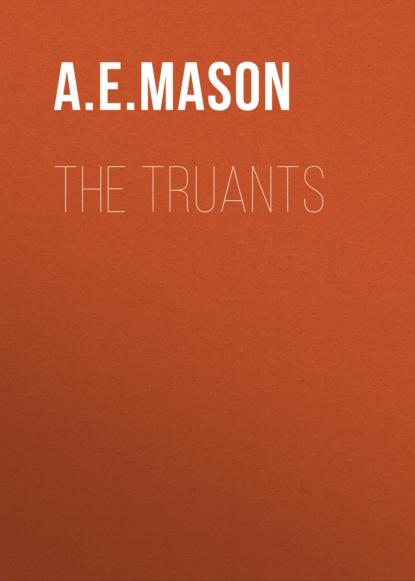 Фото - A. E. W. Mason The Truants a e w mason lawrence clavering