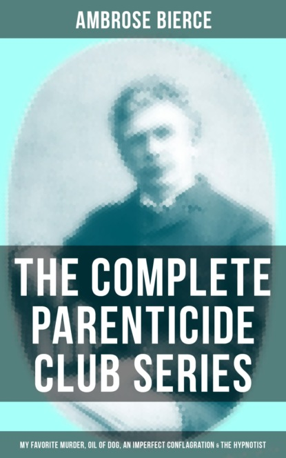 reading time complete works of ambrose bierce Ambrose Bierce THE COMPLETE PARENTICIDE CLUB SERIES
