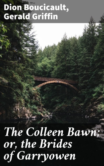 Dion Boucicault The Colleen Bawn; or, the Brides of Garryowen dion boucicault the octoroon