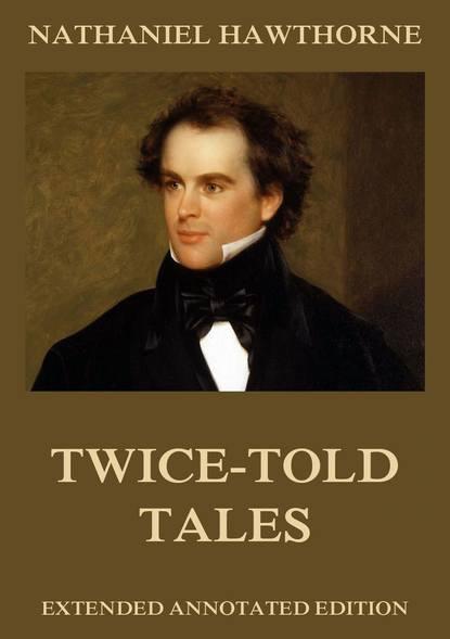 Фото - Nathaniel Hawthorne Twice-Told Tales hawthorne nathaniel twice told tales i