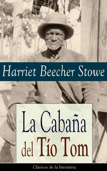 Гарриет Бичер-Стоу La Cabaña del Tío Tom гарриет бичер стоу onkel toms hütte