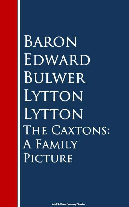 Baron Edward Bulwer Lytton The Caxtons: A Family Picture bulwer lytton edward the caxtons a family picture 1