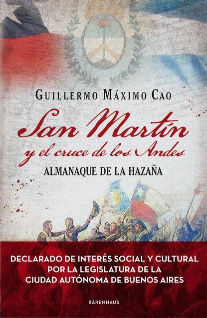 Guillermo Máximo Cao San Martín y el cruce de los Andes máximo badaró los encantos del poder