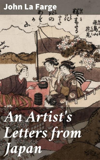 John La Farge An Artist's Letters from Japan