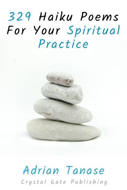 Фото - Adrian Tanase 329 Haiku Poems For Your Spiritual Practice sarah ruhl 44 poems for you