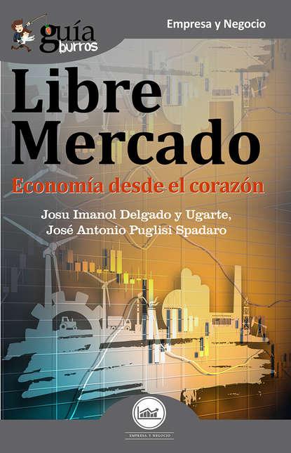 Фото - Josu Imanol Delgado y Ugarte GuíaBurros Libre mercado josu imanol delgado y ugarte guíaburros poder y pobreza