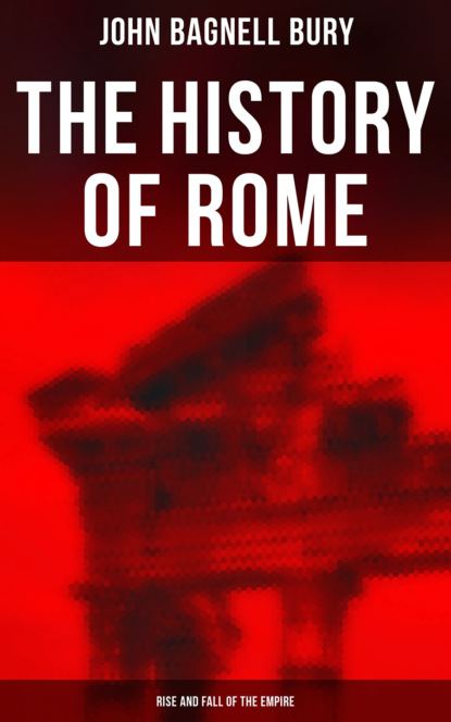 John Bagnell Bury The History of Rome: Rise and Fall of the Empire