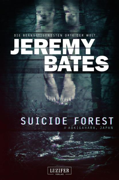Jeremy Bates SUICIDE FOREST (Die beängstigendsten Orte der Welt) недорого