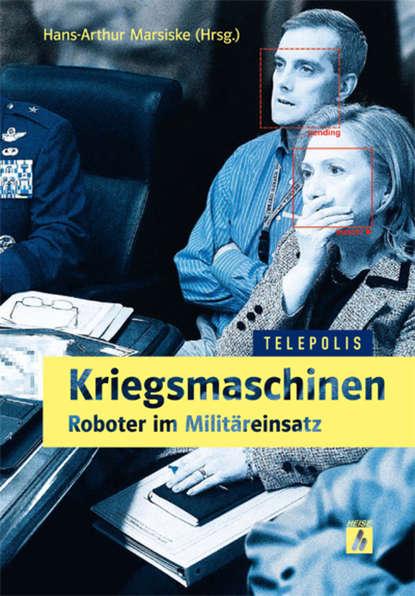 Группа авторов Kriegsmaschinen - Roboter im Militäreinsatz (TELEPOLIS) недорого