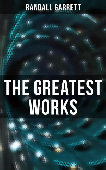 Randall Garrett The Greatest Works of Randall Garrett randall garrett instant of decision