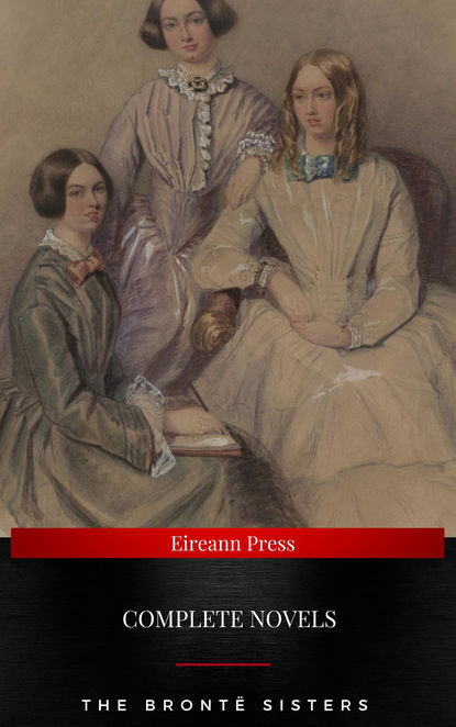 Эмили Бронте The Brontë Sisters : Complete Novels эмили бронте the brontë sisters complete novels quattro classics the greatest writers of all time