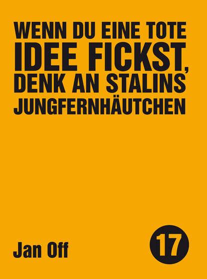 Jan Off Wenn du eine tote Idee fickst, denk an Stalins Jungfernhäutchen недорого