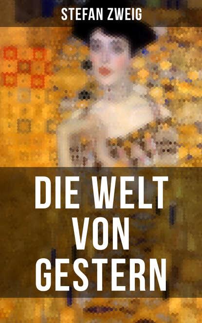 Stefan Zweig Die Welt von Gestern стефан цвейг die welt von gestern erinnerungen eines europäers