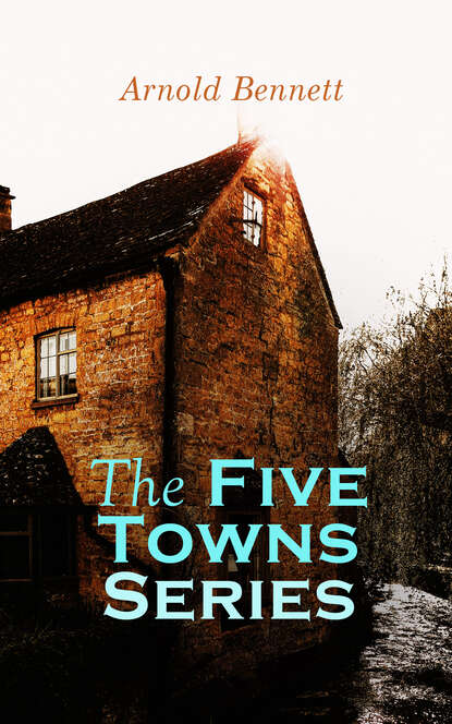 Фото - Arnold Bennett The Five Towns Series bennett arnold the honeymoon