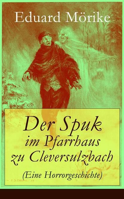 Eduard Friedrich Mörike Der Spuk im Pfarrhaus zu Cleversulzbach (Eine Horrorgeschichte) eduard friedrich mörike auswahl aus den dichtungen eduard mörikes