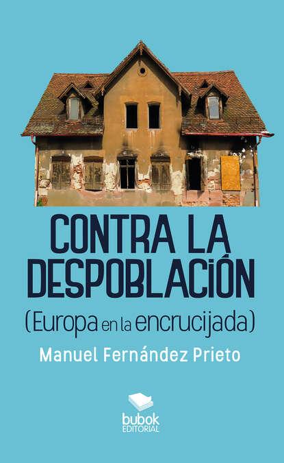 Manuel Fernández Prieto Contra la despoblación heiner flassbeck contra la troika