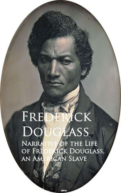 Frederick Douglass Narrative of the Life of Frederick Douglass, an American Slave frederick douglass frederick douglass all 3 memoirs in one volume