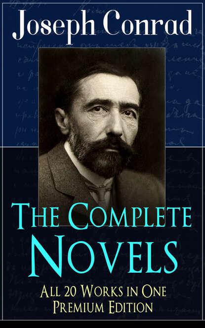 Joseph Conrad The Complete Novels of Joseph Conrad - All 20 Works in One Premium Edition joseph conrad secret agent the the