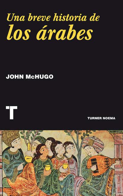 John McHugo Una breve historia de los árabes angela vallvey breve historia de las españolas