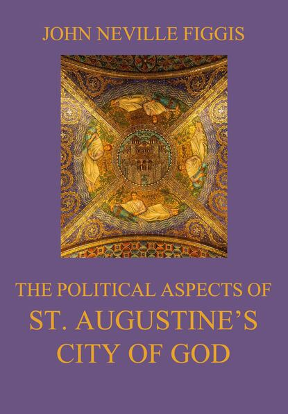 Фото - John Neville Figgis The Political Aspects of St. Augustine's City of God patricia mary st john treasures of the snow