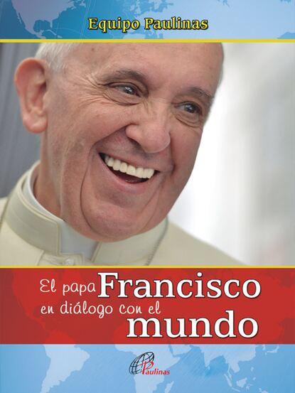 Фото - Equipo Paulinas El papa Francisco en diálogo con el mundo francisco lópez porcal atrapados en el umbral