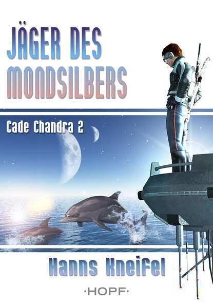 Фото - Hanns Kneifel Cade Chandra 2: Jäger des Mondsilbers hanns dieter husch hanns dieter hüsch ein lesebuch