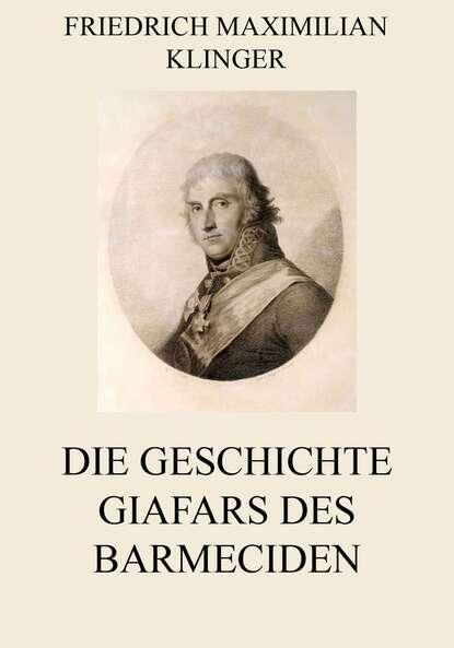 Friedrich Maximilian Klinger Die Geschichte Giafars des Barmeciden недорого