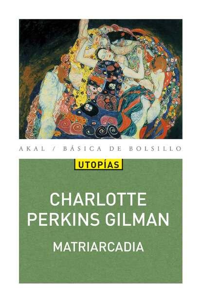Charlotte Perkins Gilman Matriarcadia charlotte perkins gilman the collected poems of charlotte perkins gilman