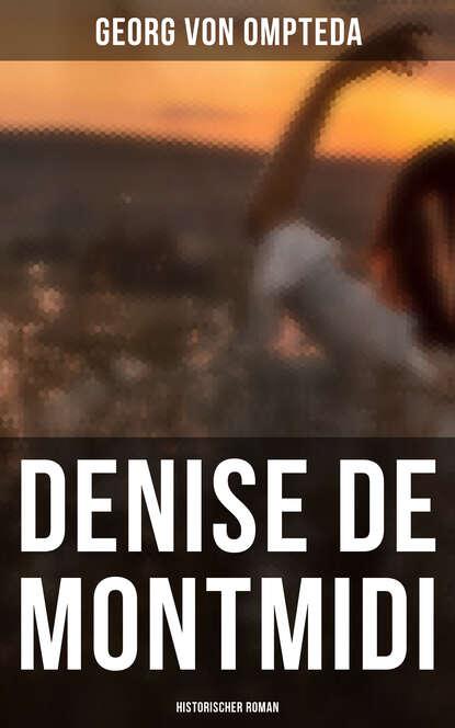 Фото - Georg von Ompteda Denise de Montmidi (Historischer Roman) michael georg conrad majestät historischer roman